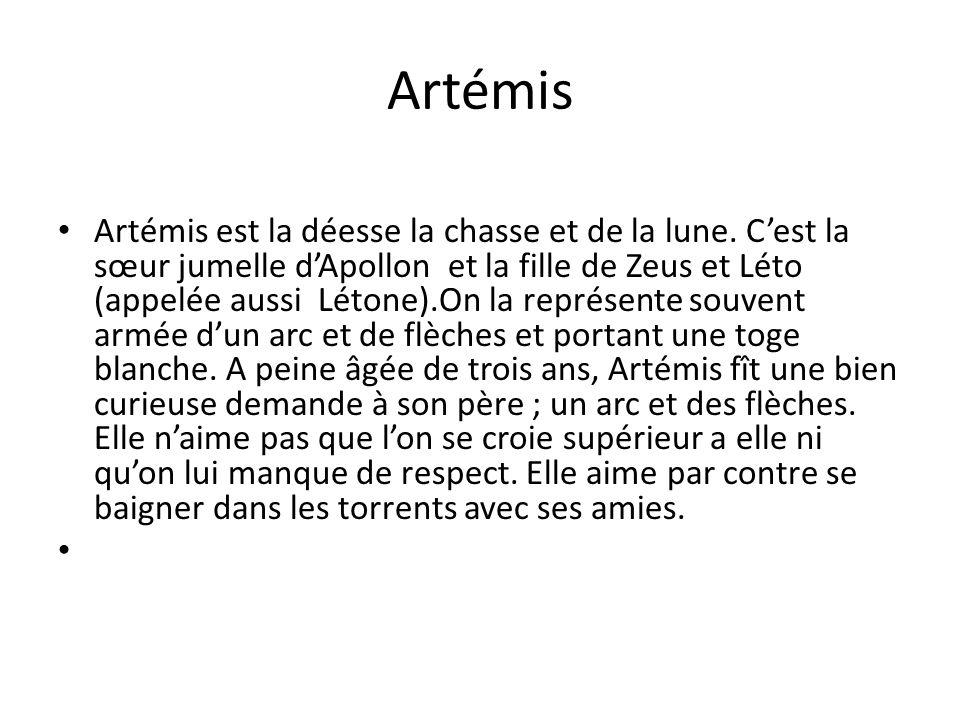 Artémis Artémis est la déesse la chasse et de la lune.