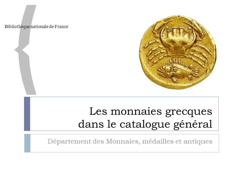 Les monnaies grecques dans le catalogue général Département des Monnaies, médailles et antiques Bibliothèque nationale de France