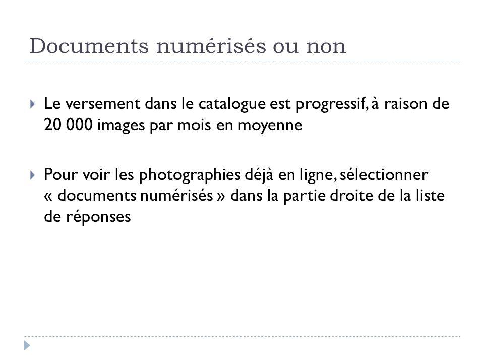 Documents numérisés ou non Le versement dans le catalogue est progressif, à raison de 20 000 images par mois en moyenne Pour voir les photographies dé