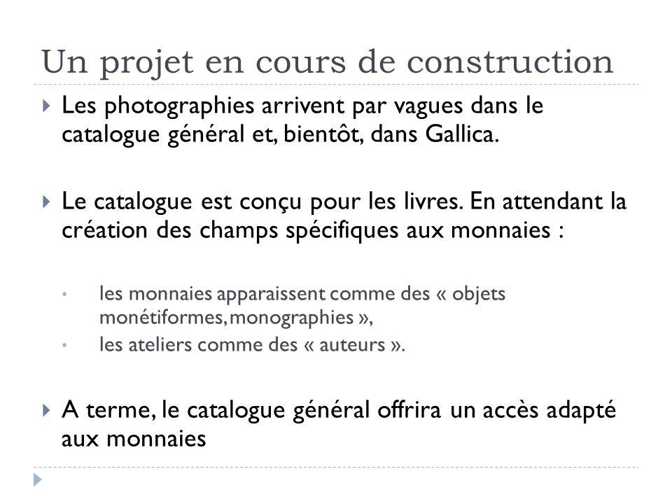 Un projet en cours de construction Les photographies arrivent par vagues dans le catalogue général et, bientôt, dans Gallica. Le catalogue est conçu p