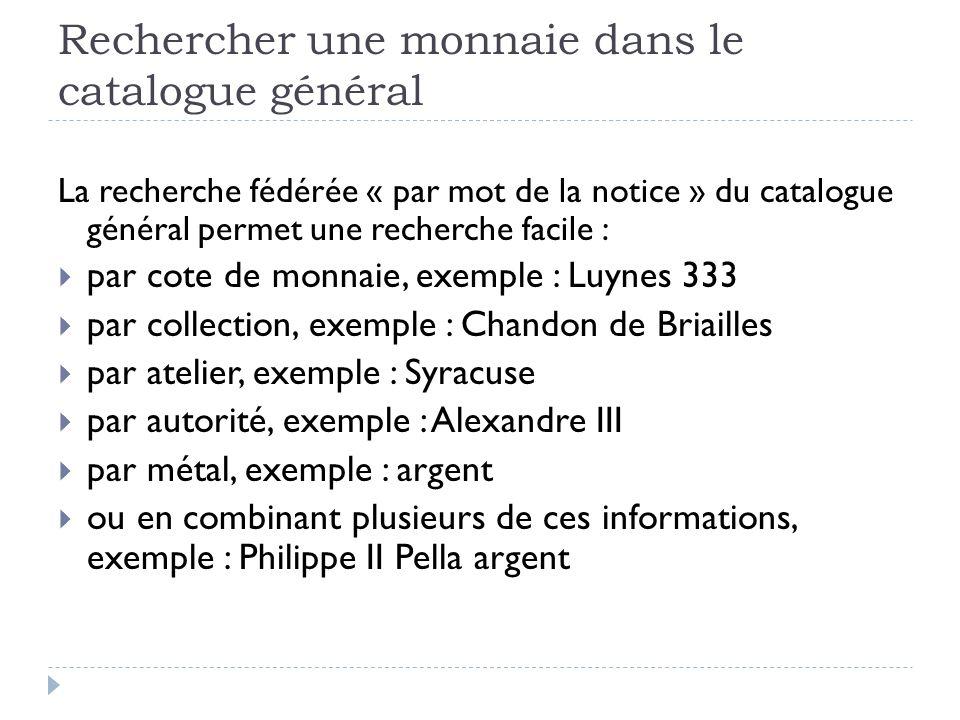Rechercher une monnaie dans le catalogue général La recherche fédérée « par mot de la notice » du catalogue général permet une recherche facile : par