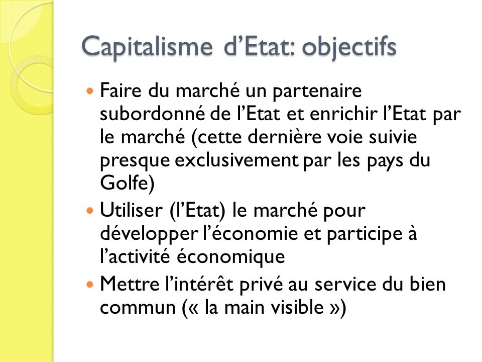 Capitalisme dEtat: objectifs Faire du marché un partenaire subordonné de lEtat et enrichir lEtat par le marché (cette dernière voie suivie presque exc