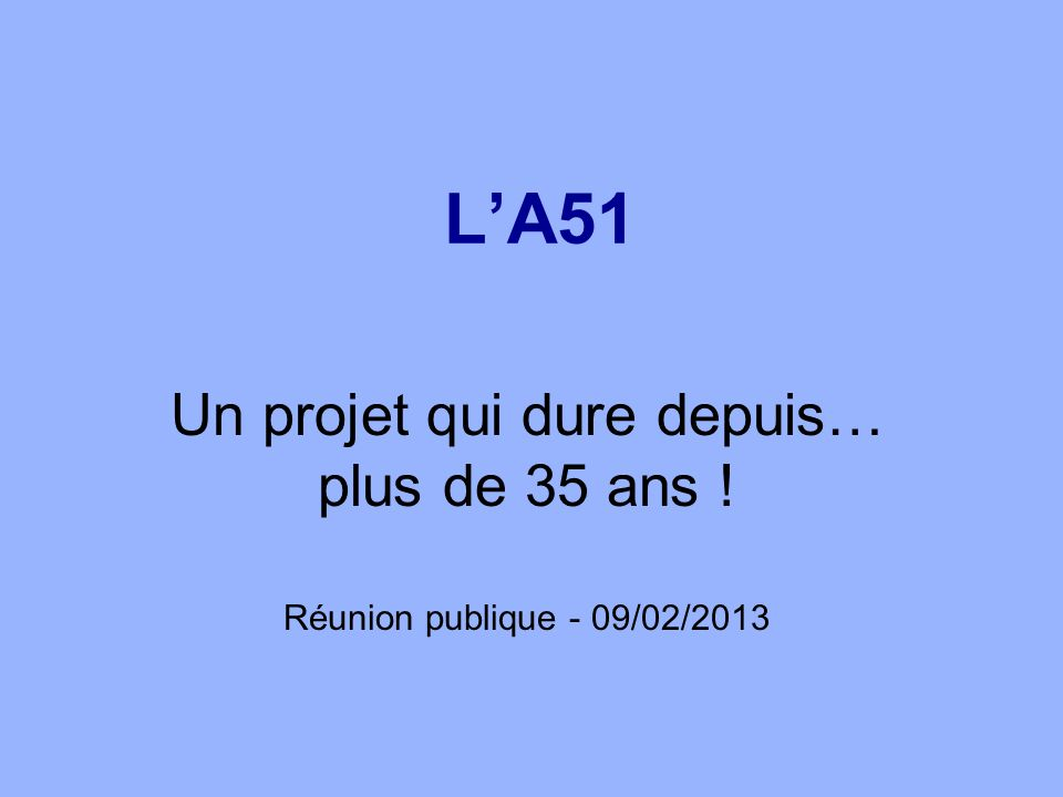 LA51 Un projet qui dure depuis… plus de 35 ans ! Réunion publique - 09/02/2013