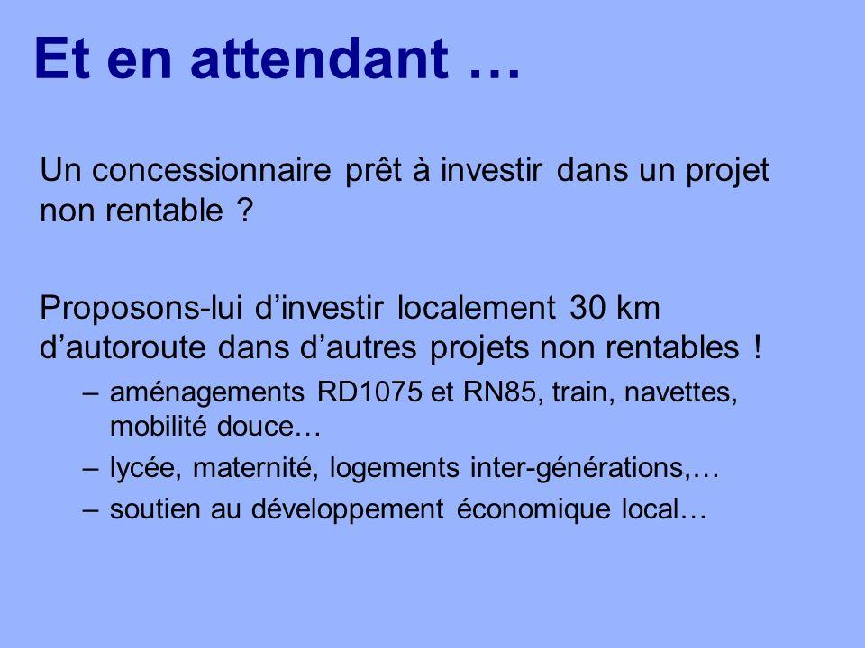 Et en attendant … Un concessionnaire prêt à investir dans un projet non rentable ? Proposons-lui dinvestir localement 30 km dautoroute dans dautres pr