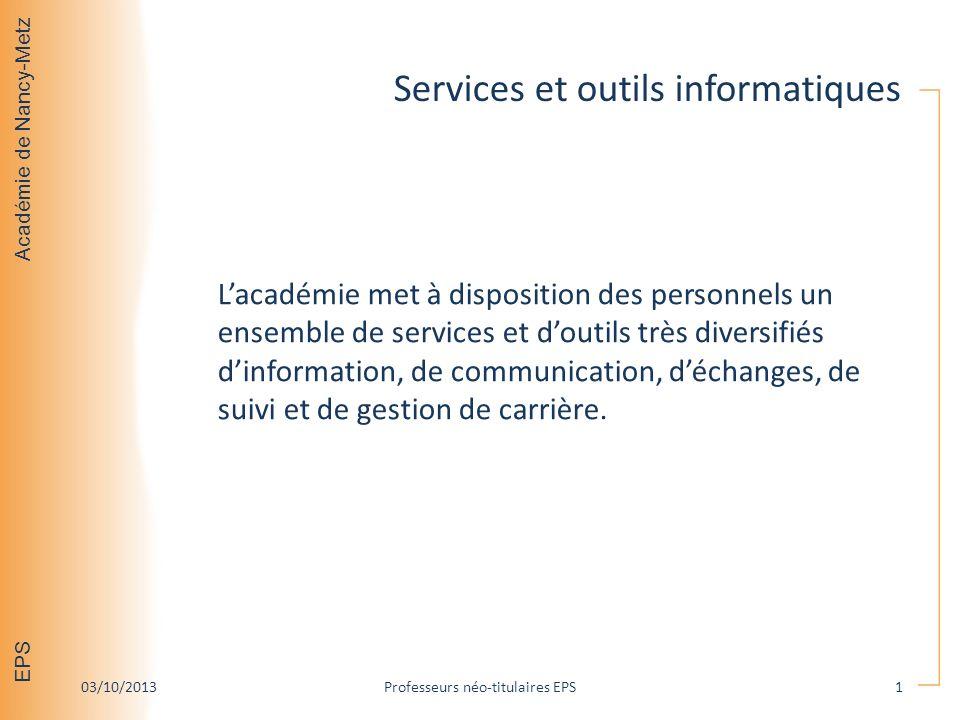Académie de Nancy-Metz EPS Services et outils informatiques Lacadémie met à disposition des personnels un ensemble de services et doutils très diversi