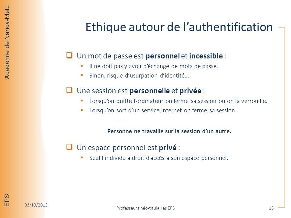 Académie de Nancy-Metz EPS Ethique autour de lauthentification Un mot de passe est personnel et incessible : Il ne doit pas y avoir déchange de mots d