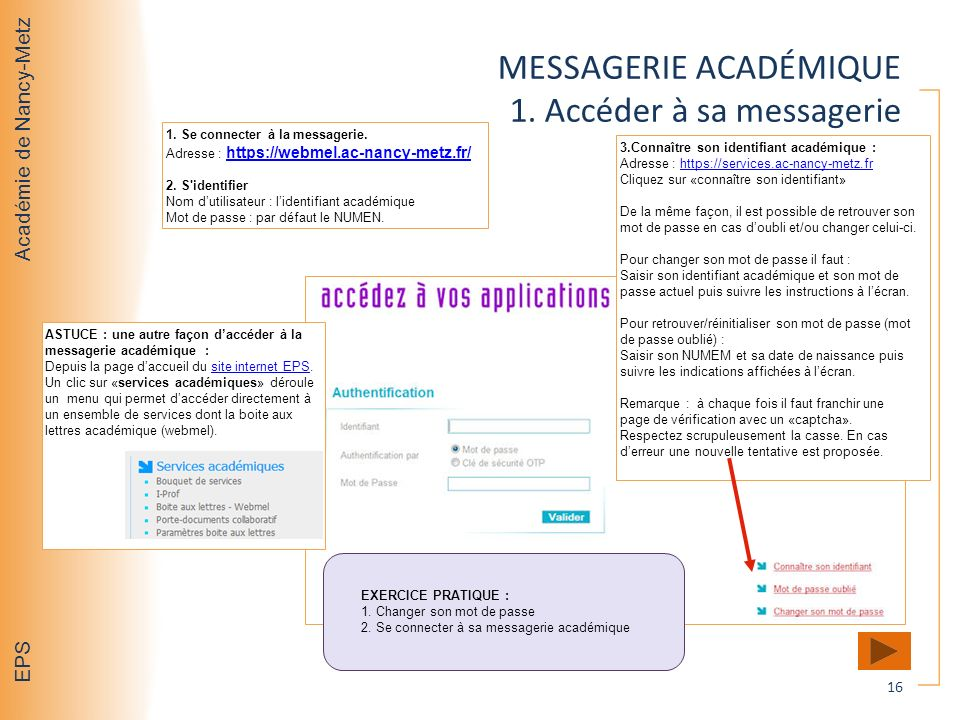 Académie de Nancy-Metz EPS MESSAGERIE ACADÉMIQUE 1. Accéder à sa messagerie 16 1. Se connecter à la messagerie. Adresse : https://webmel.ac-nancy-metz
