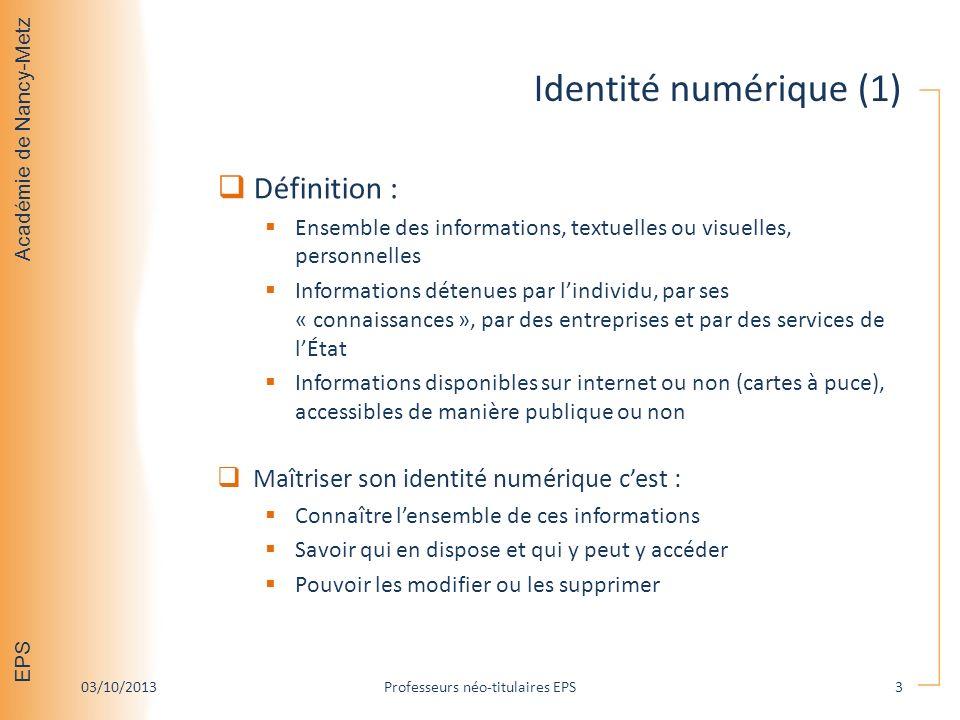 Académie de Nancy-Metz EPS Identité numérique (1) Définition : Ensemble des informations, textuelles ou visuelles, personnelles Informations détenues