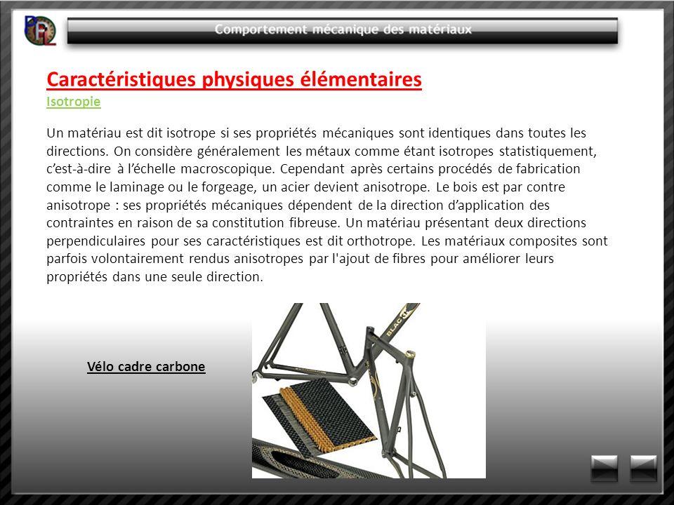 Caractéristiques physiques élémentaires Isotropie Un matériau est dit isotrope si ses propriétés mécaniques sont identiques dans toutes les directions