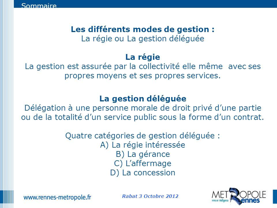 Sommaire Les différents modes de gestion : La régie ou La gestion déléguée La régie La gestion est assurée par la collectivité elle même avec ses prop