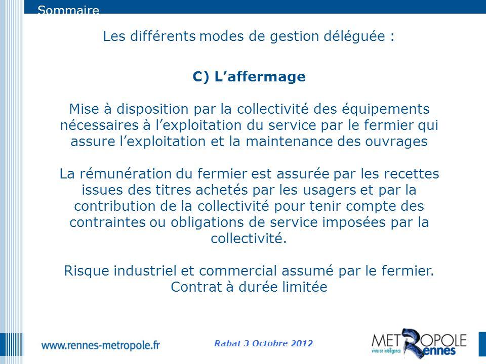 Sommaire Les différents modes de gestion déléguée : C) Laffermage Mise à disposition par la collectivité des équipements nécessaires à lexploitation d