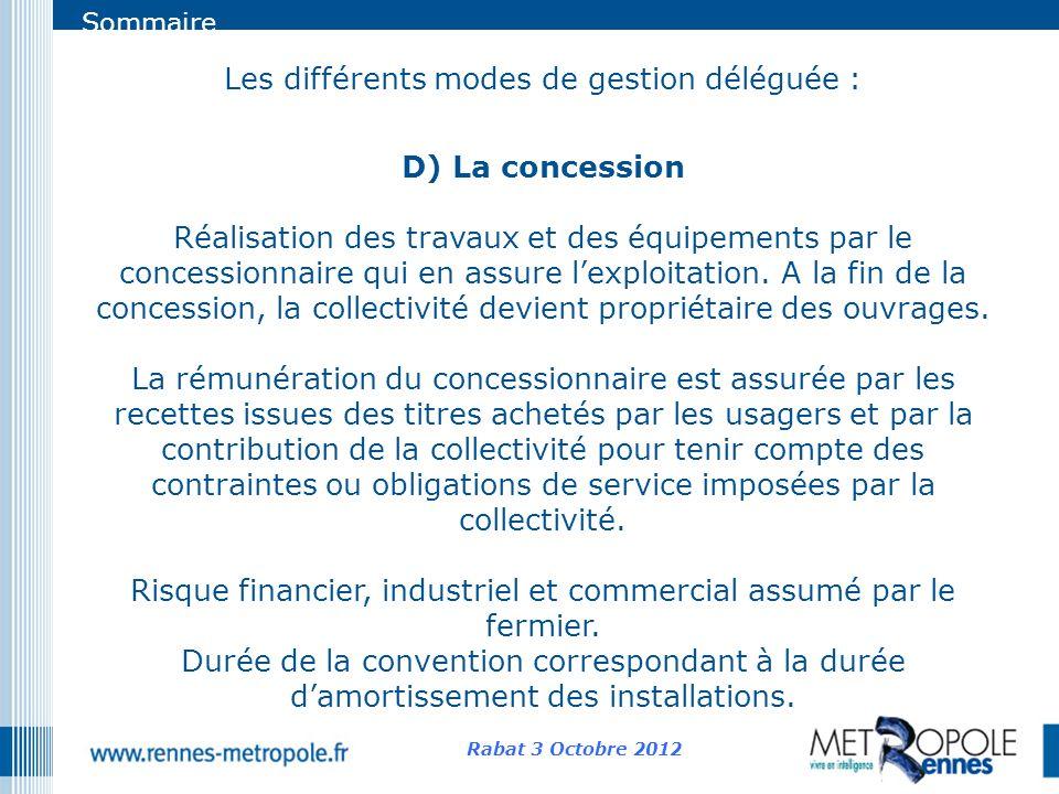 Sommaire Les différents modes de gestion déléguée : D) La concession Réalisation des travaux et des équipements par le concessionnaire qui en assure l