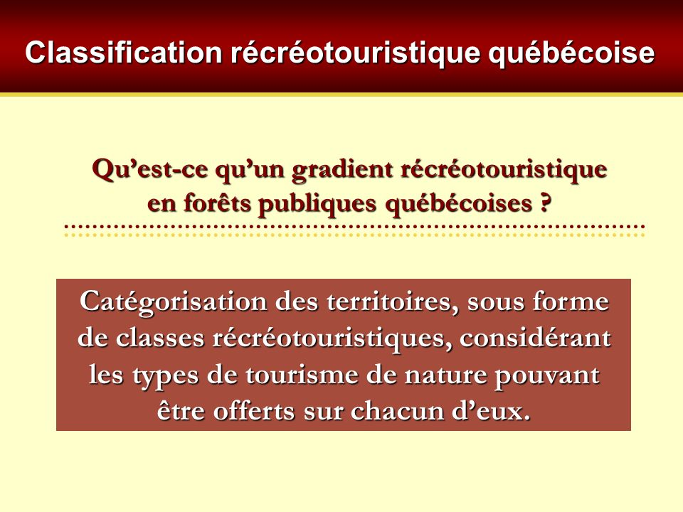 Quest-ce quun gradient récréotouristique en forêts publiques québécoises ? Catégorisation des territoires, sous forme de classes récréotouristiques, c