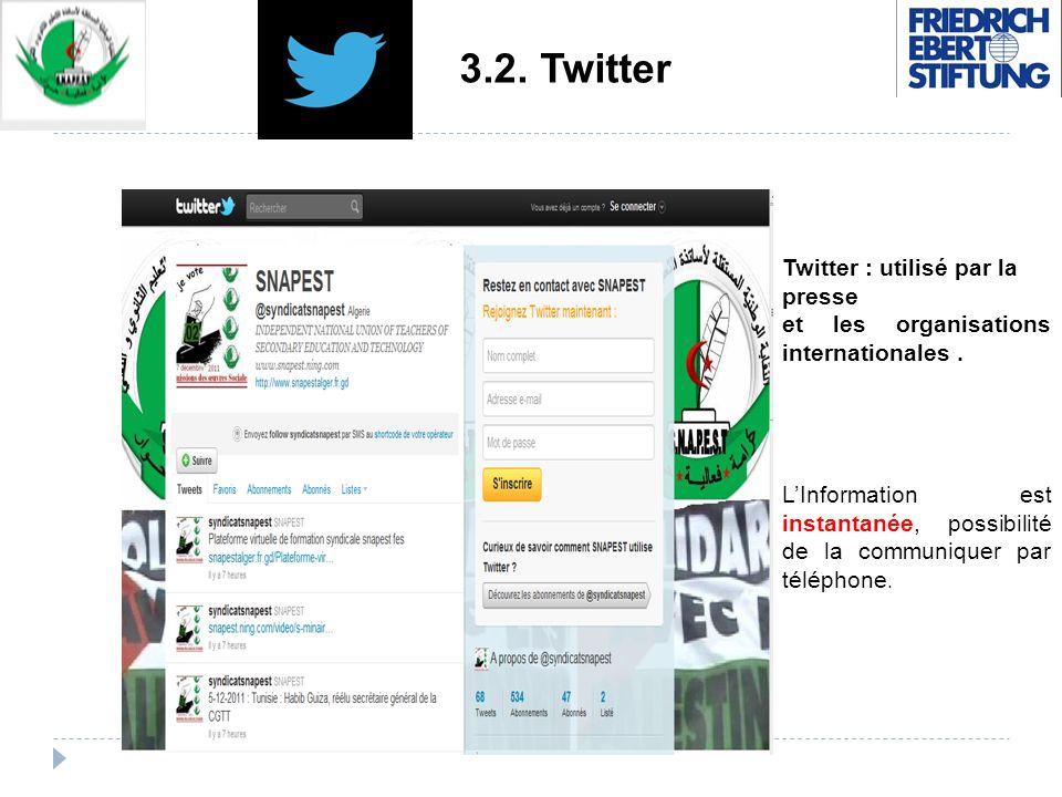 3.2. Twitter Twitter : utilisé par la presse et les organisations internationales. LInformation est instantanée, possibilité de la communiquer par tél