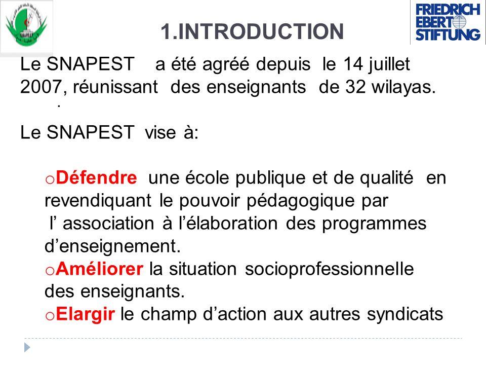 1.INTRODUCTION. Le SNAPEST a été agréé depuis le 14 juillet 2007, réunissant des enseignants de 32 wilayas. Le SNAPEST vise à: o Défendre une école pu