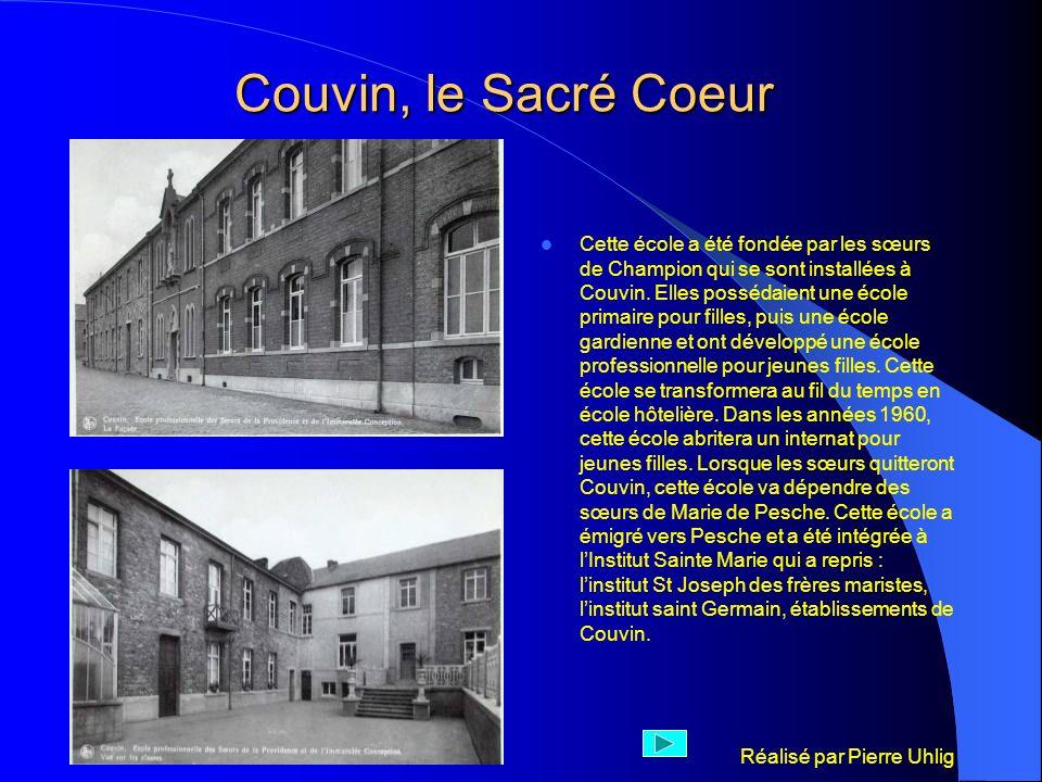 Réalisé par Pierre Uhlig Couvin, le Sacré Coeur Cette école a été fondée par les sœurs de Champion qui se sont installées à Couvin. Elles possédaient