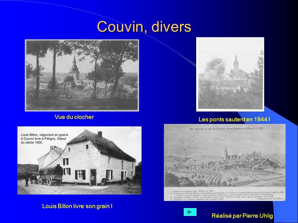 Réalisé par Pierre Uhlig Couvin, divers Vue du clocher Les ponts sautent en 1944 ! Louis Billon livre son grain !
