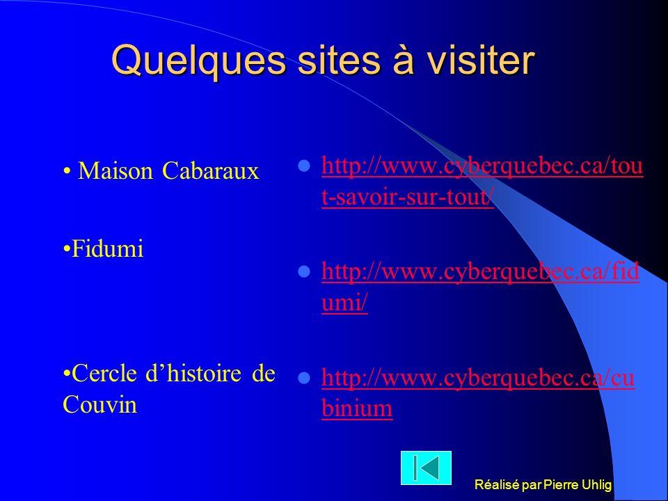 Réalisé par Pierre Uhlig Quelques sites à visiter http://www.cyberquebec.ca/tou t-savoir-sur-tout/ http://www.cyberquebec.ca/tou t-savoir-sur-tout/ ht