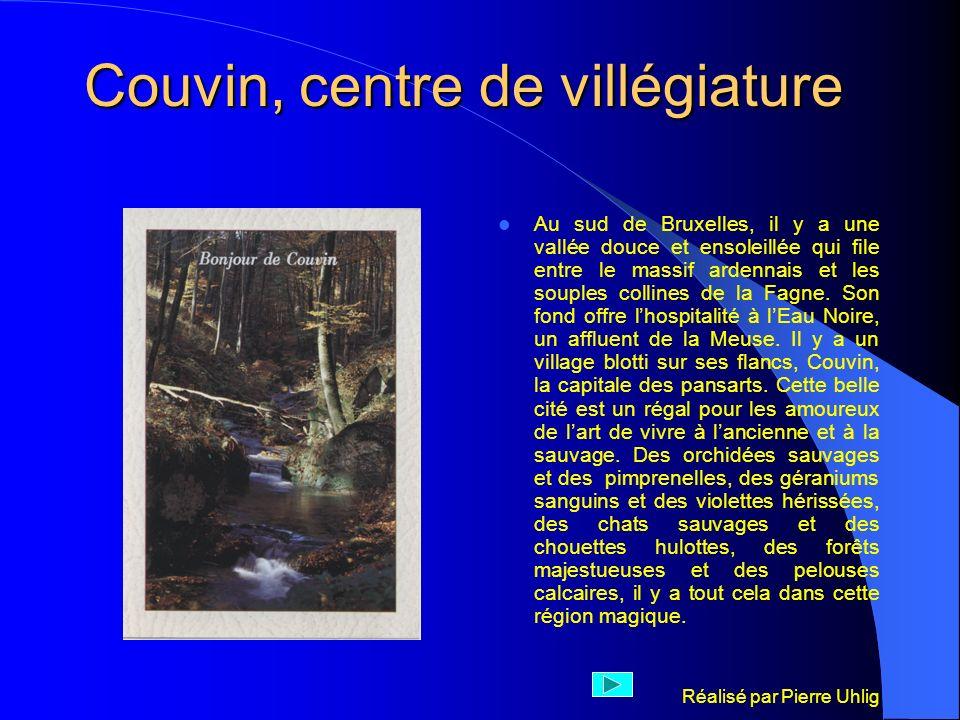 Réalisé par Pierre Uhlig Couvin, centre de villégiature Au sud de Bruxelles, il y a une vallée douce et ensoleillée qui file entre le massif ardennais