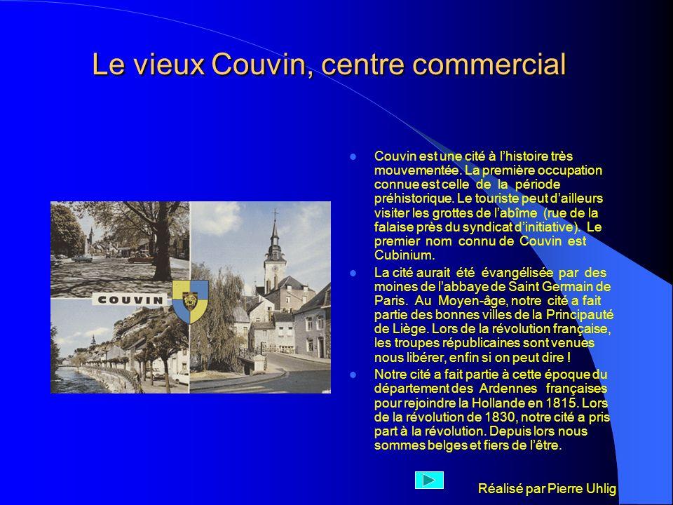 Réalisé par Pierre Uhlig Le vieux Couvin, centre commercial Le vieux Couvin, centre commercial Couvin est une cité à lhistoire très mouvementée. La pr