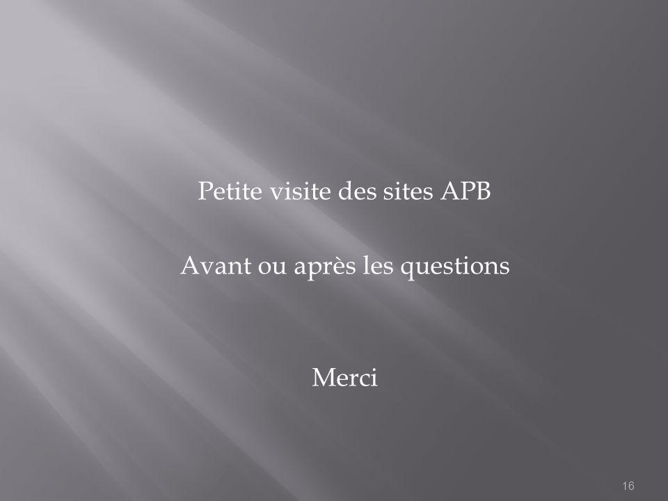 Petite visite des sites APB Avant ou après les questions Merci 16