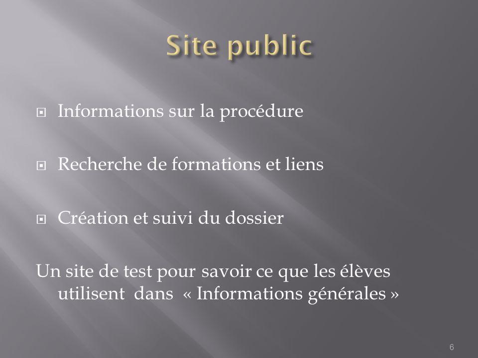 Informations sur la procédure Recherche de formations et liens Création et suivi du dossier Un site de test pour savoir ce que les élèves utilisent dans « Informations générales » 6