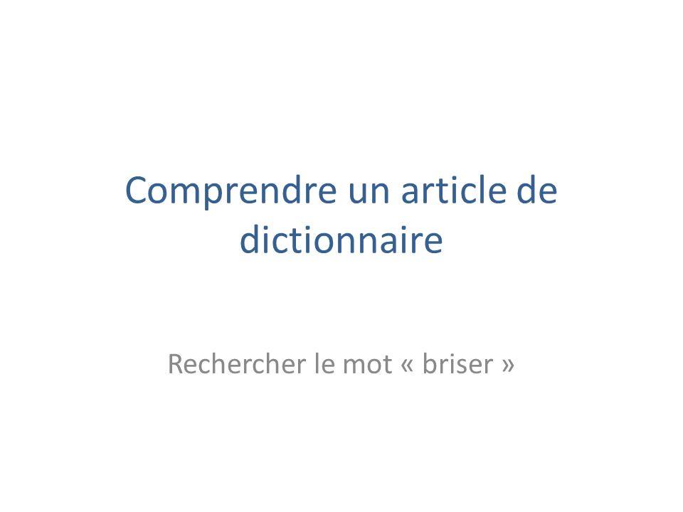 Comprendre un article de dictionnaire Rechercher le mot « briser »