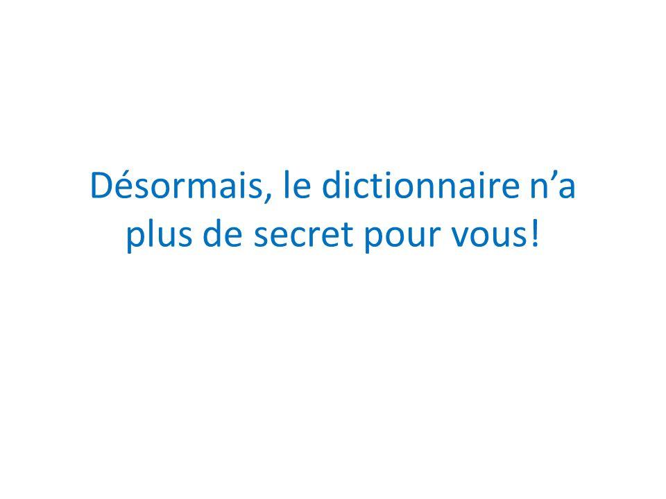 Désormais, le dictionnaire na plus de secret pour vous!