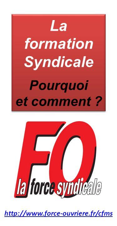 http://www.force-ouvriere.fr/cfms La formation Syndicale Pourquoi et comment ? La formation Syndicale Pourquoi et comment ?