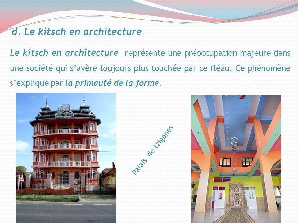 d. Le kitsch en architecture Le kitsch en architecture représente une préoccupation majeure dans une société qui savère toujours plus touchée par ce f