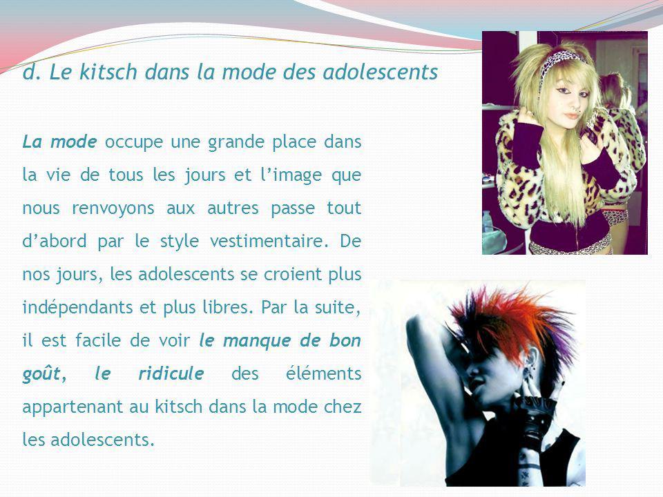 d. Le kitsch dans la mode des adolescents La mode occupe une grande place dans la vie de tous les jours et limage que nous renvoyons aux autres passe