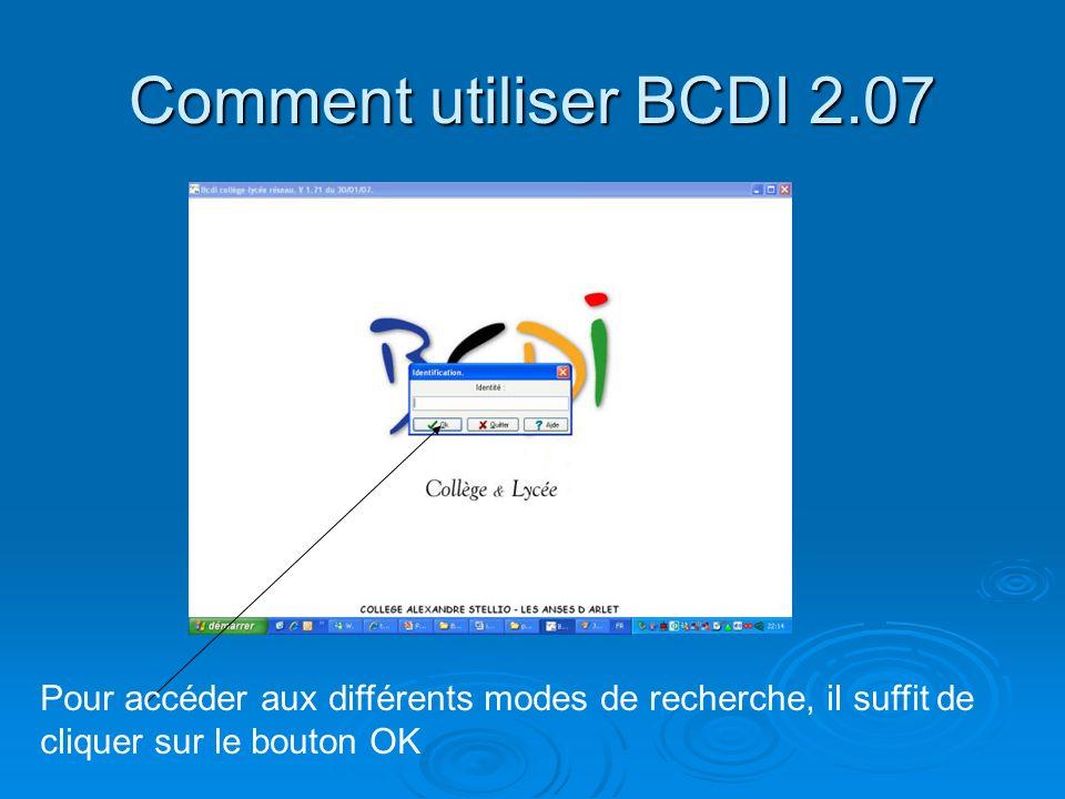 Comment utiliser BCDI 2.07 Pour accéder aux différents modes de recherche, il suffit de cliquer sur le bouton OK