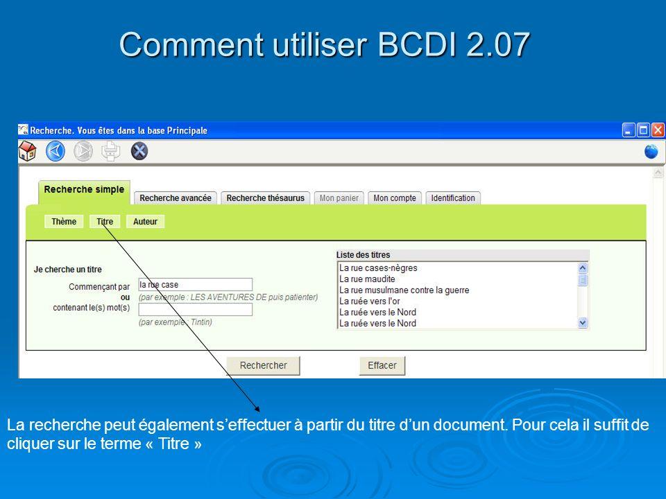 Comment utiliser BCDI 2.07 La recherche peut également seffectuer à partir du titre dun document. Pour cela il suffit de cliquer sur le terme « Titre