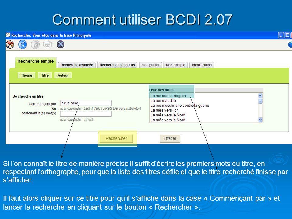 Comment utiliser BCDI 2.07 Si lon connaît le titre de manière précise il suffit décrire les premiers mots du titre, en respectant lorthographe, pour q