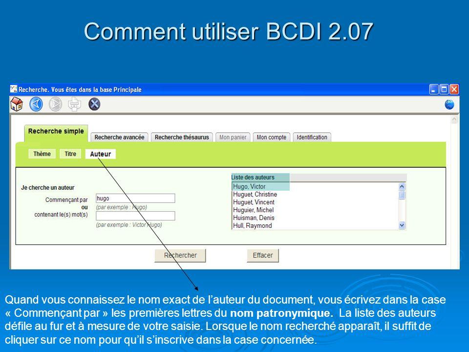 Comment utiliser BCDI 2.07 Quand vous connaissez le nom exact de lauteur du document, vous écrivez dans la case « Commençant par » les premières lettr