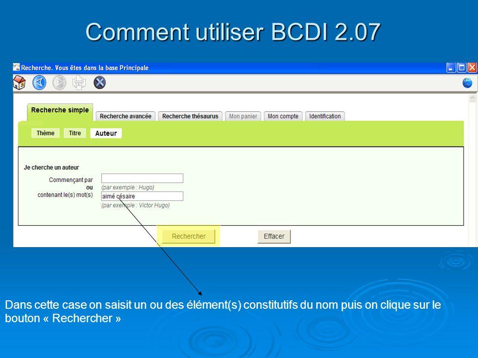 Comment utiliser BCDI 2.07 Dans cette case on saisit un ou des élément(s) constitutifs du nom puis on clique sur le bouton « Rechercher »