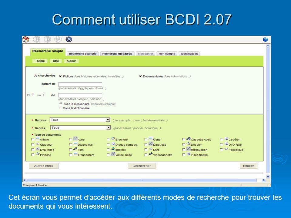 Comment utiliser BCDI 2.07 Cet écran vous permet daccéder aux différents modes de recherche pour trouver les documents qui vous intéressent.