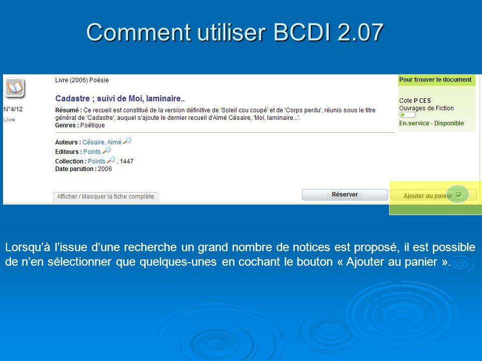 Comment utiliser BCDI 2.07 Lorsquà lissue dune recherche un grand nombre de notices est proposé, il est possible de nen sélectionner que quelques-unes