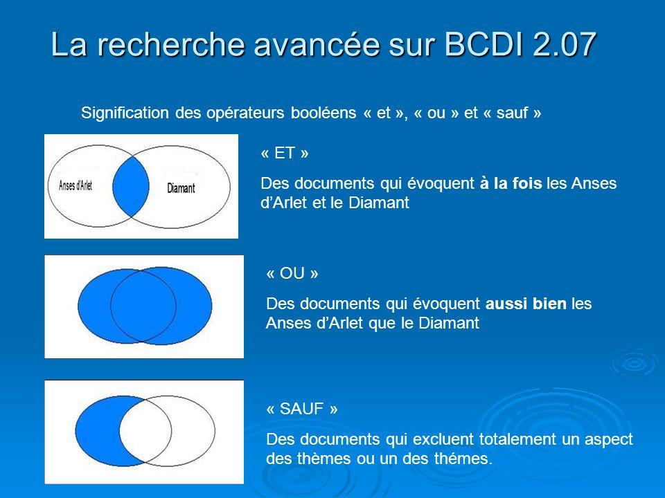 La recherche avancée sur BCDI 2.07 Signification des opérateurs booléens « et », « ou » et « sauf » « ET » Des documents qui évoquent à la fois les An