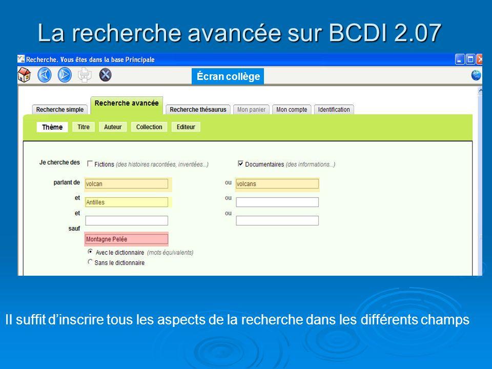 La recherche avancée sur BCDI 2.07 Il suffit dinscrire tous les aspects de la recherche dans les différents champs Écran collège
