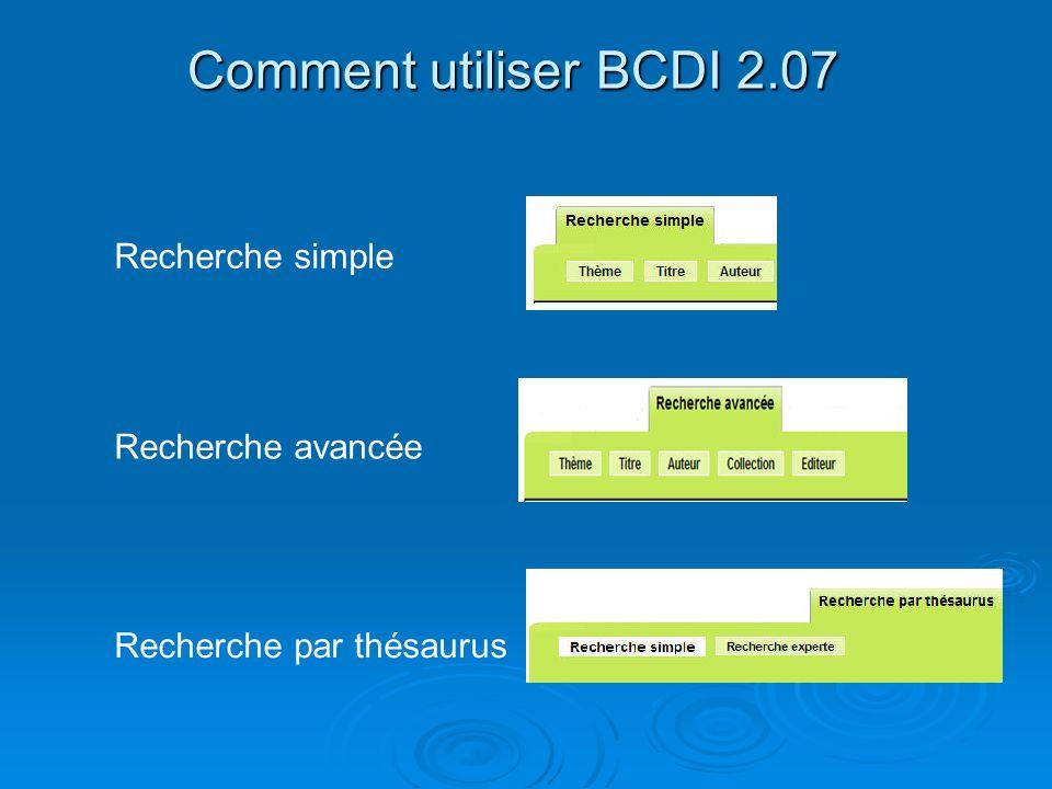 Comment utiliser BCDI 2.07 Recherche simple Recherche avancée Recherche par thésaurus