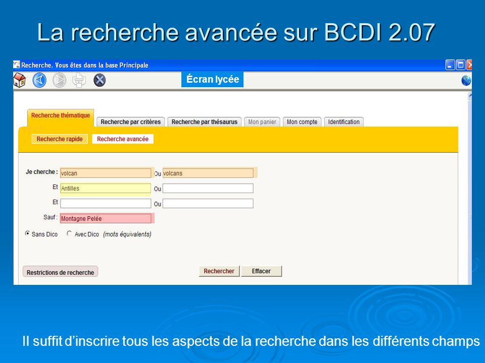 La recherche avancée sur BCDI 2.07 Il suffit dinscrire tous les aspects de la recherche dans les différents champs Écran lycée