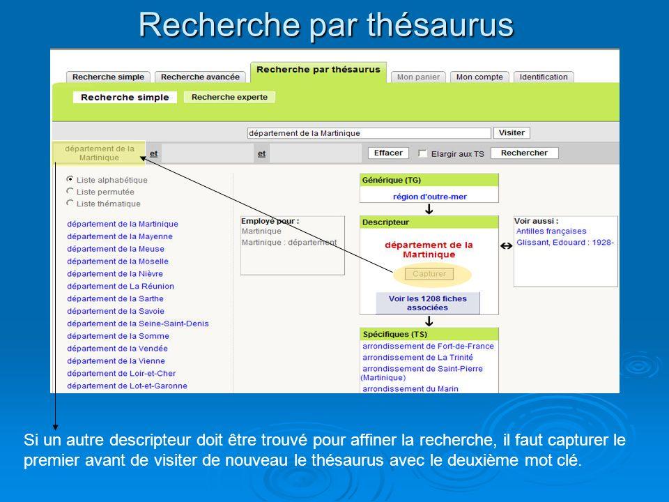 Si un autre descripteur doit être trouvé pour affiner la recherche, il faut capturer le premier avant de visiter de nouveau le thésaurus avec le deuxi