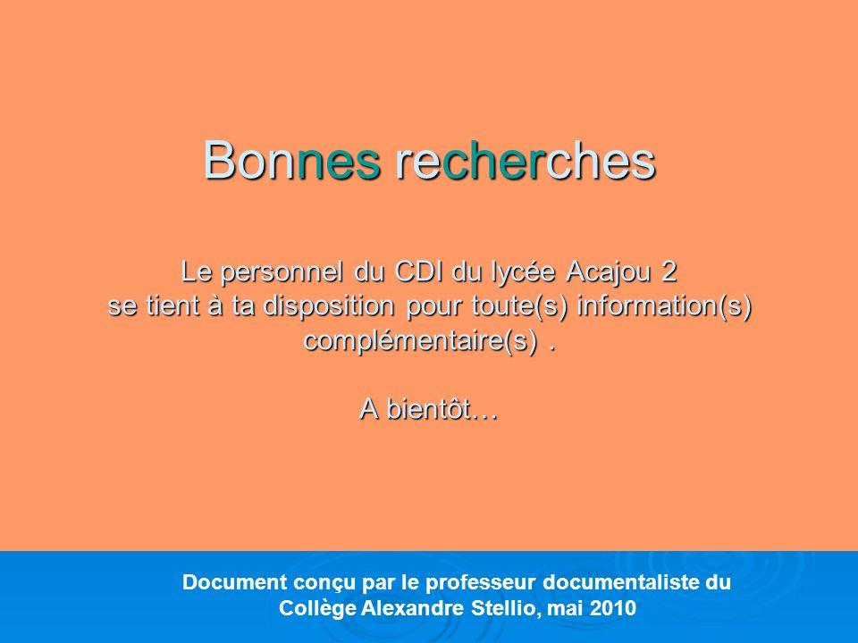 Document conçu par le professeur documentaliste du Collège Alexandre Stellio, mai 2010 Bonnes recherches Le personnel du CDI du lycée Acajou 2 se tien