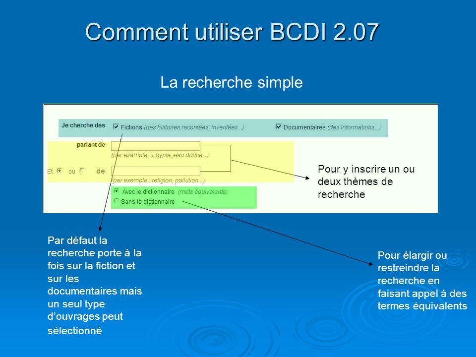 Comment utiliser BCDI 2.07 La recherche simple Par défaut la recherche porte à la fois sur la fiction et sur les documentaires mais un seul type douvr
