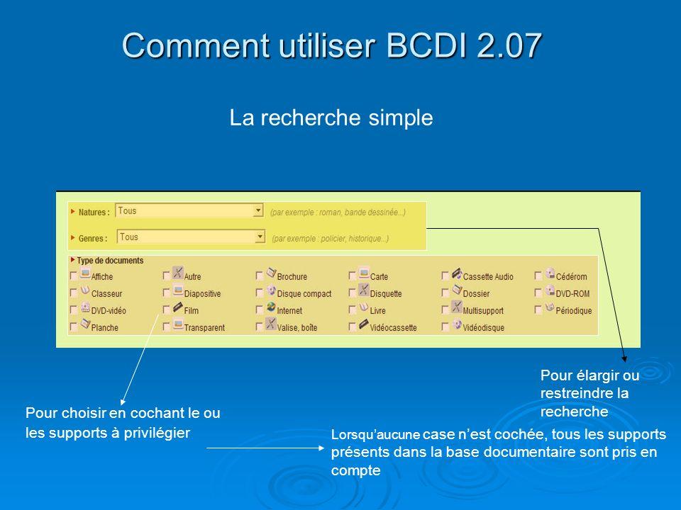 Comment utiliser BCDI 2.07 La recherche simple Pour choisir en cochant le ou les supports à privilégier Pour élargir ou restreindre la recherche Lorsq