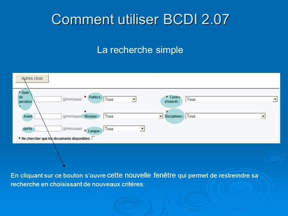 Comment utiliser BCDI 2.07 La recherche simple En cliquant sur ce bouton souvre cette nouvelle fenêtre qui permet de restreindre sa recherche en chois
