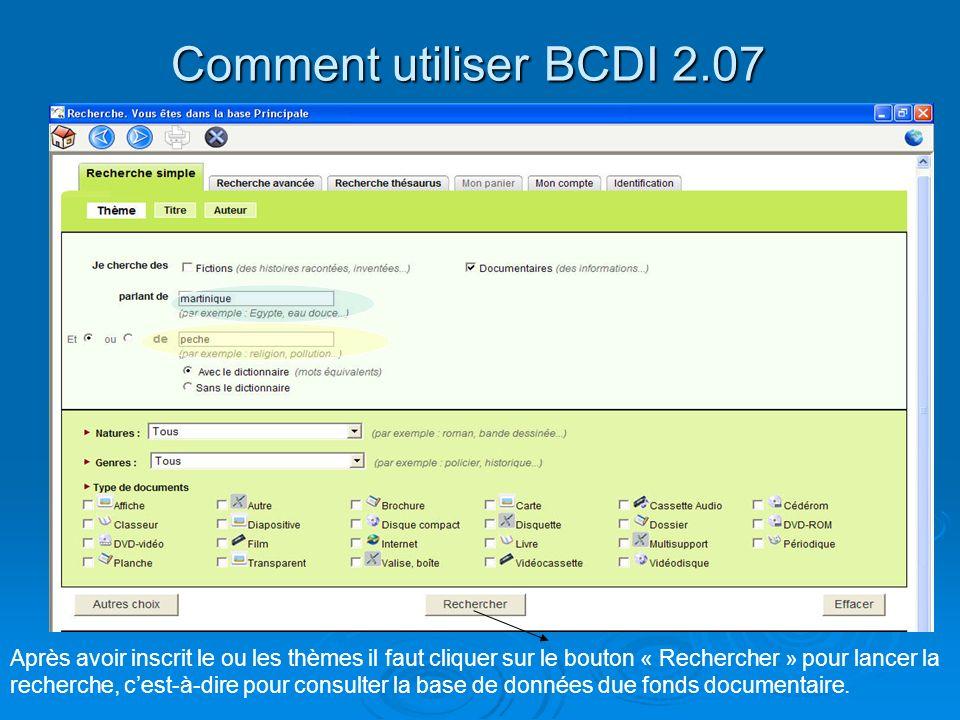 Comment utiliser BCDI 2.07 La recherche simple Après avoir inscrit le ou les thèmes il faut cliquer sur le bouton « Rechercher » pour lancer la recher