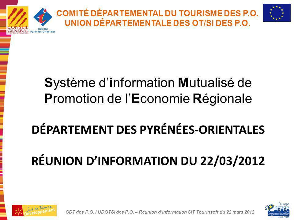 CDT des P.O. / UDOTSI des P.O. – Réunion dinformation SIT Tourinsoft du 22 Mars 2012 COMITÉ DÉPARTEMENTAL DU TOURISME DES P.O. UNION DÉPARTEMENTALE DE