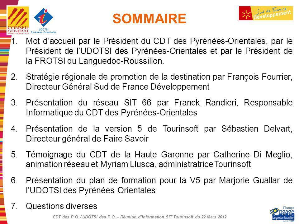 CDT des P.O. / UDOTSI des P.O. – Réunion dinformation SIT Tourinsoft du 22 Mars 2012 SOMMAIRE 1.Mot daccueil par le Président du CDT des Pyrénées-Orie